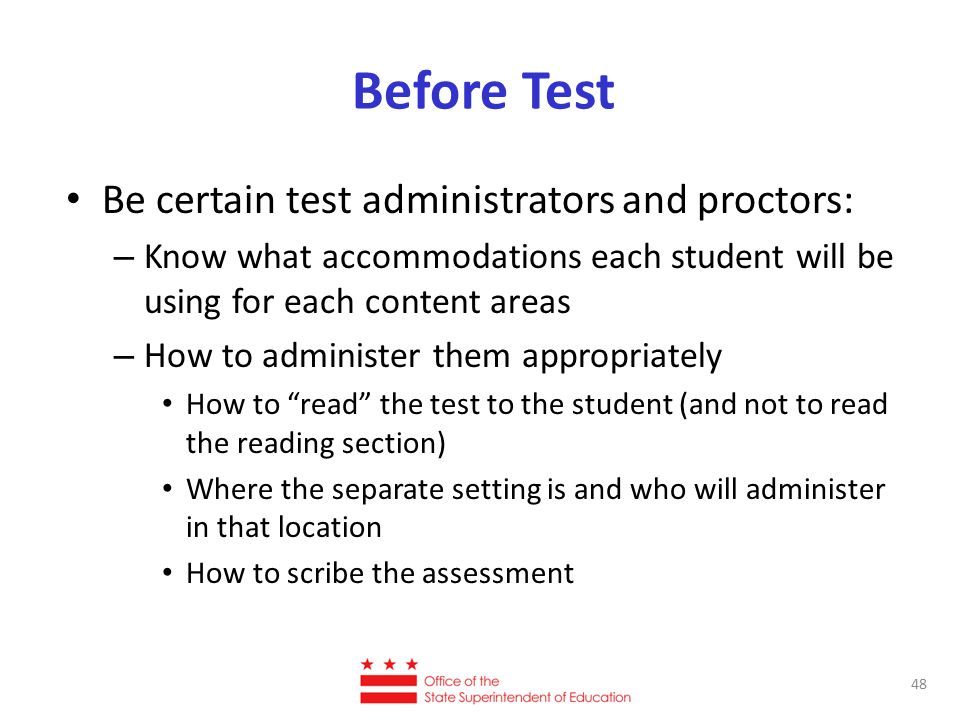 Before Test Be certain test administrators and proctors: – Know what accommodations each student will be using for each content areas – How to adminis