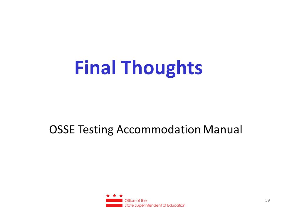 Final Thoughts OSSE Testing Accommodation Manual 59