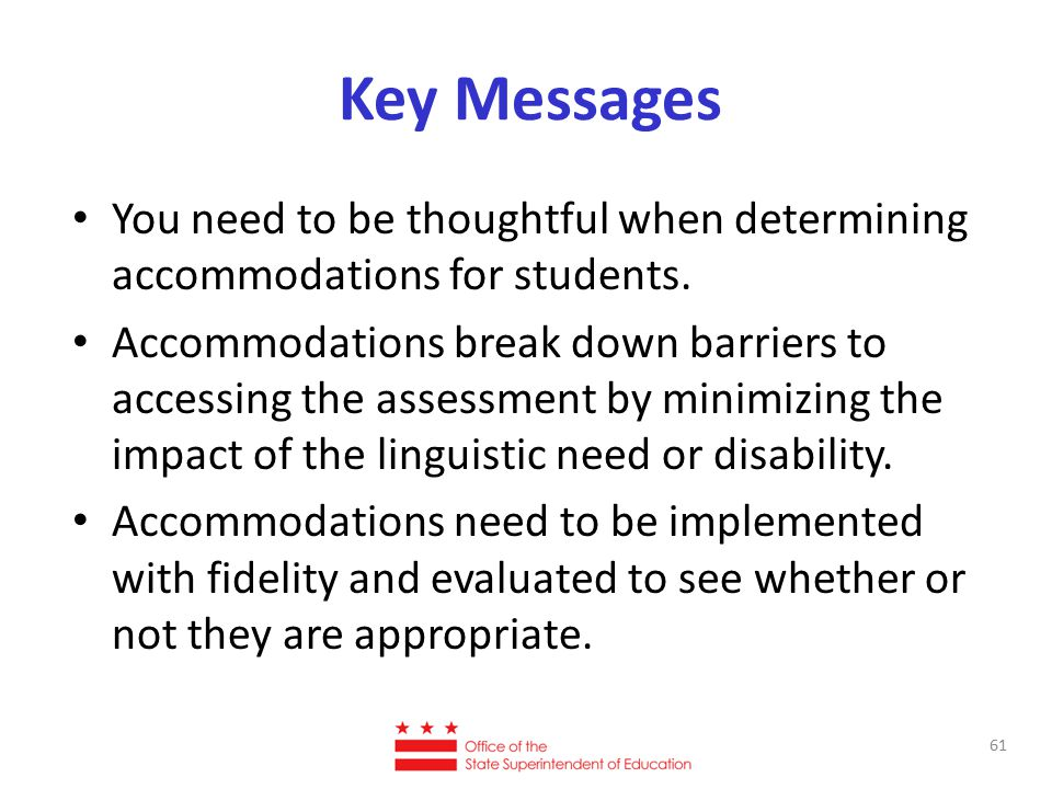 Key Messages You need to be thoughtful when determining accommodations for students.