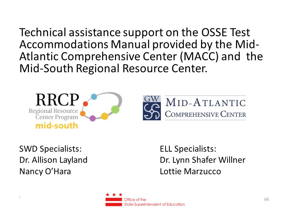 Technical assistance support on the OSSE Test Accommodations Manual provided by the Mid- Atlantic Comprehensive Center (MACC) and the Mid-South Regional Resource Center.