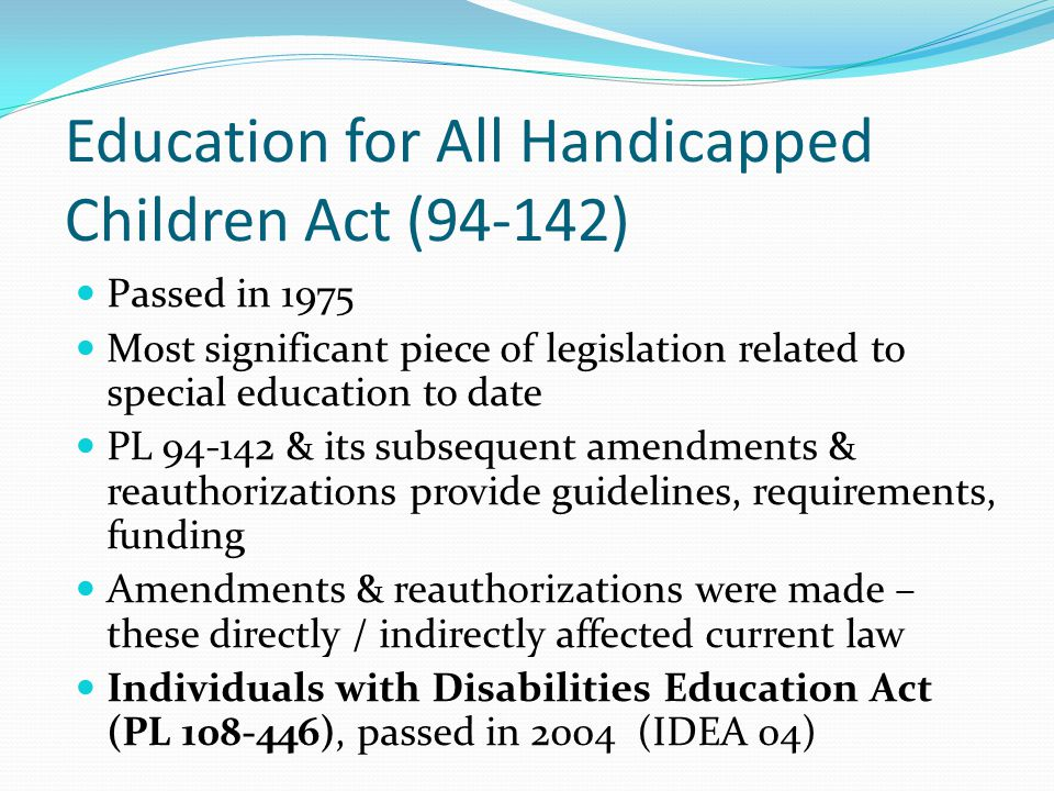 Education for All Handicapped Children Act (94-142) 6 major principles to guide the education of individuals with disabilities i.