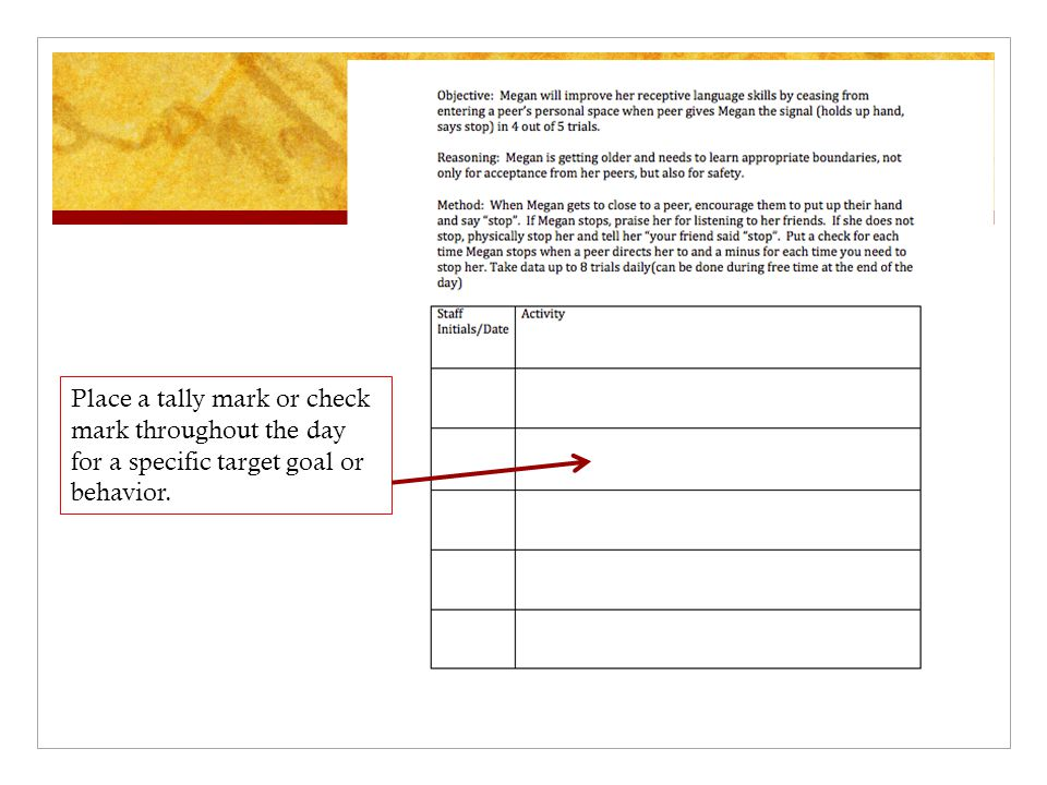Place a tally mark or check mark throughout the day for a specific target goal or behavior.