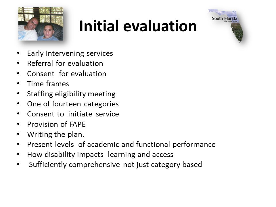 Initial evaluation Early Intervening services Referral for evaluation Consent for evaluation Time frames Staffing eligibility meeting One of fourteen categories Consent to initiate service Provision of FAPE Writing the plan.