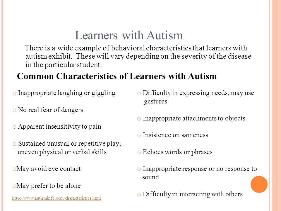 Learners with Autism There is a wide example of behavioral characteristics that learners with autism exhibit.