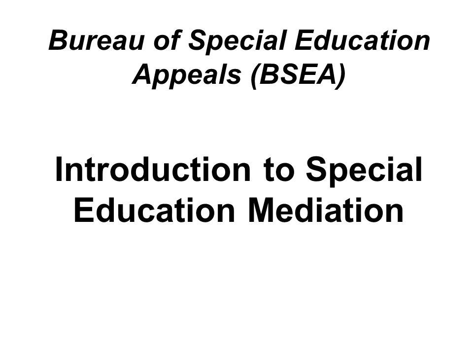 Bureau of Special Education Appeals (BSEA) Introduction to Special Education Mediation