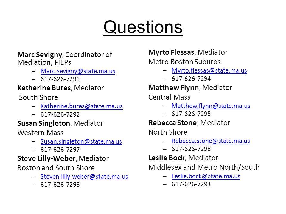 Questions Marc Sevigny, Coordinator of Mediation, FIEPs – Marc.sevigny@state.ma.us Marc.sevigny@state.ma.us – 617-626-7291 Katherine Bures, Mediator S