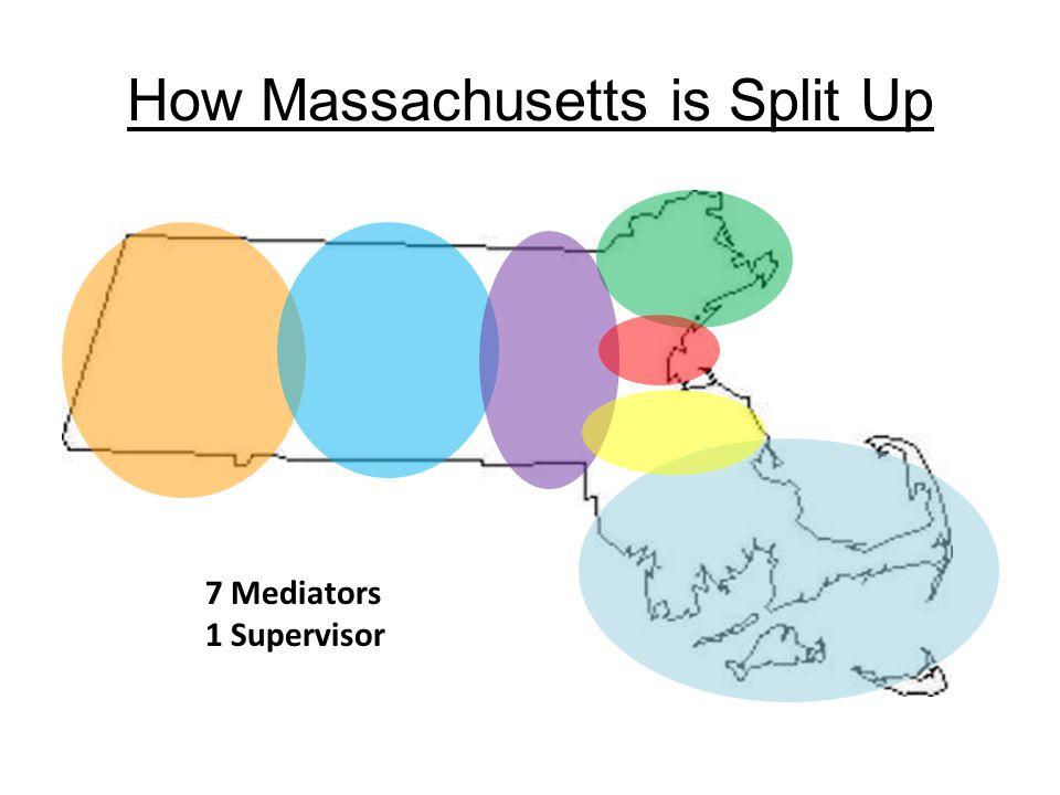 How Massachusetts is Split Up 7 Mediators 1 Supervisor
