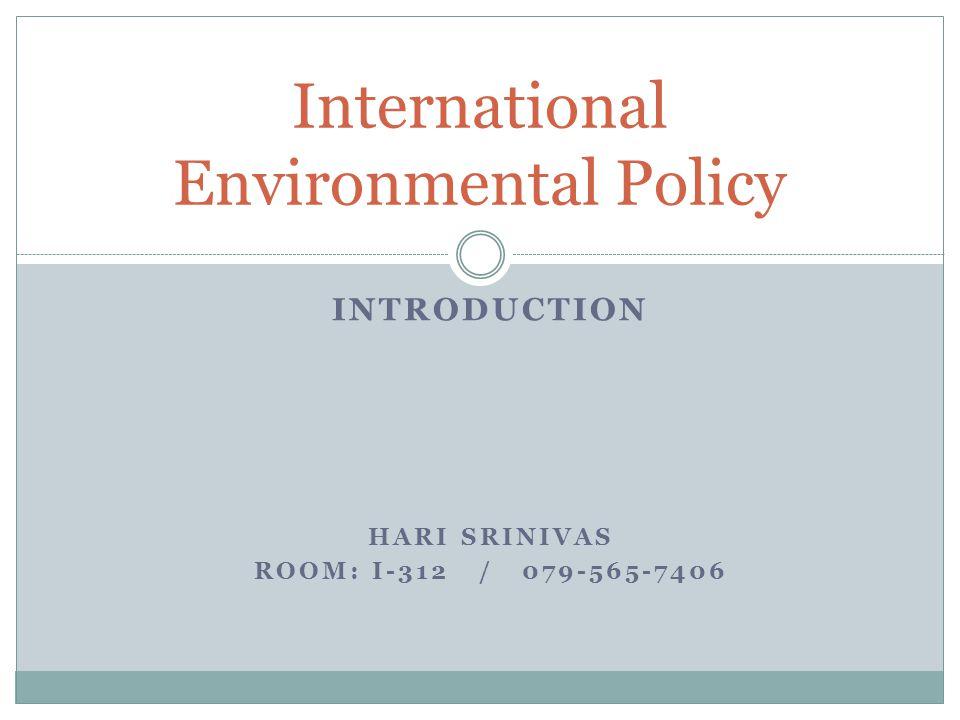 Course objectives International Environmental Policy Exploring environmental policies of different countries Objectives: This course will explore the environmental policies at the national level.
