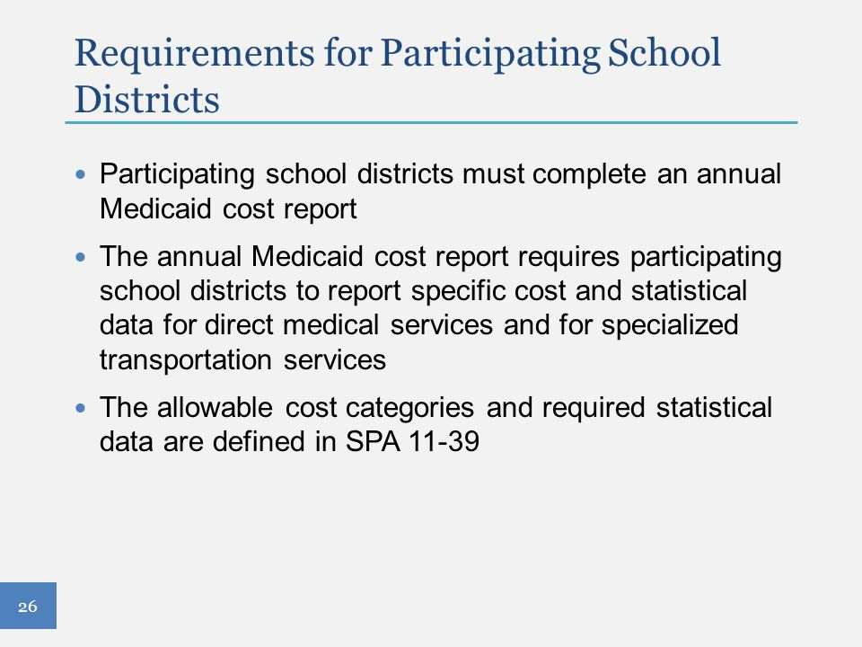 Requirements for Participating School Districts Participating school districts must complete an annual Medicaid cost report The annual Medicaid cost r