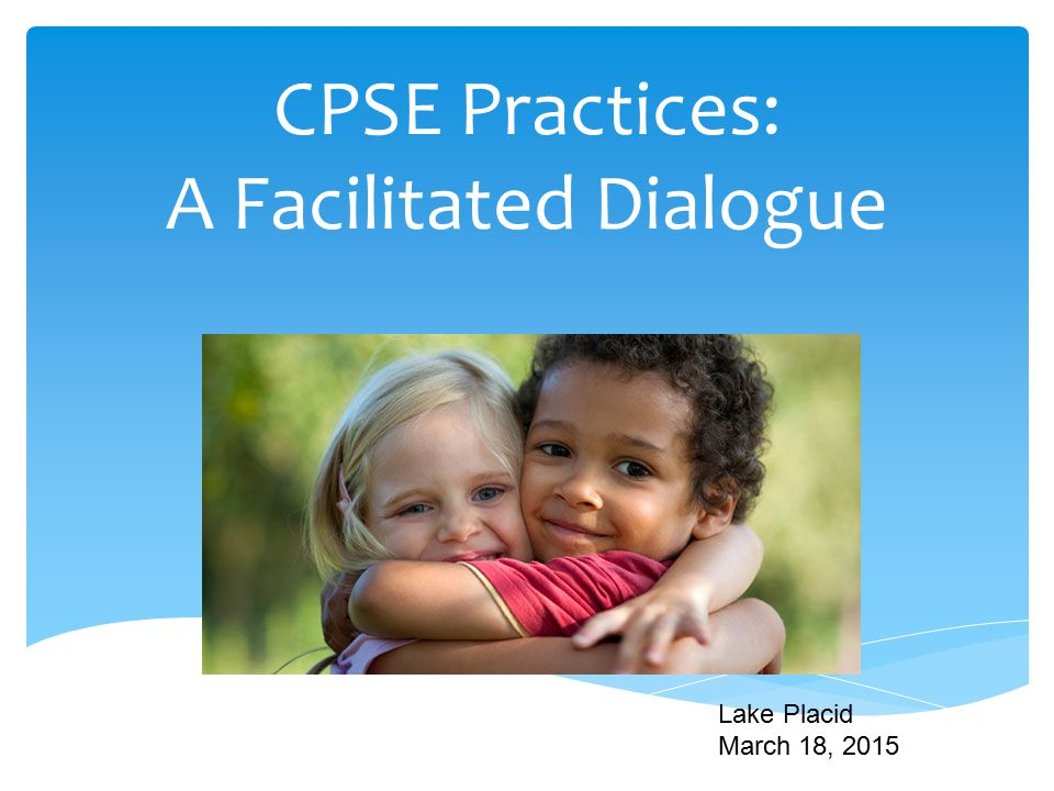 CPSE Practices: A Facilitated Dialogue G Lake Placid March 18, 2015
