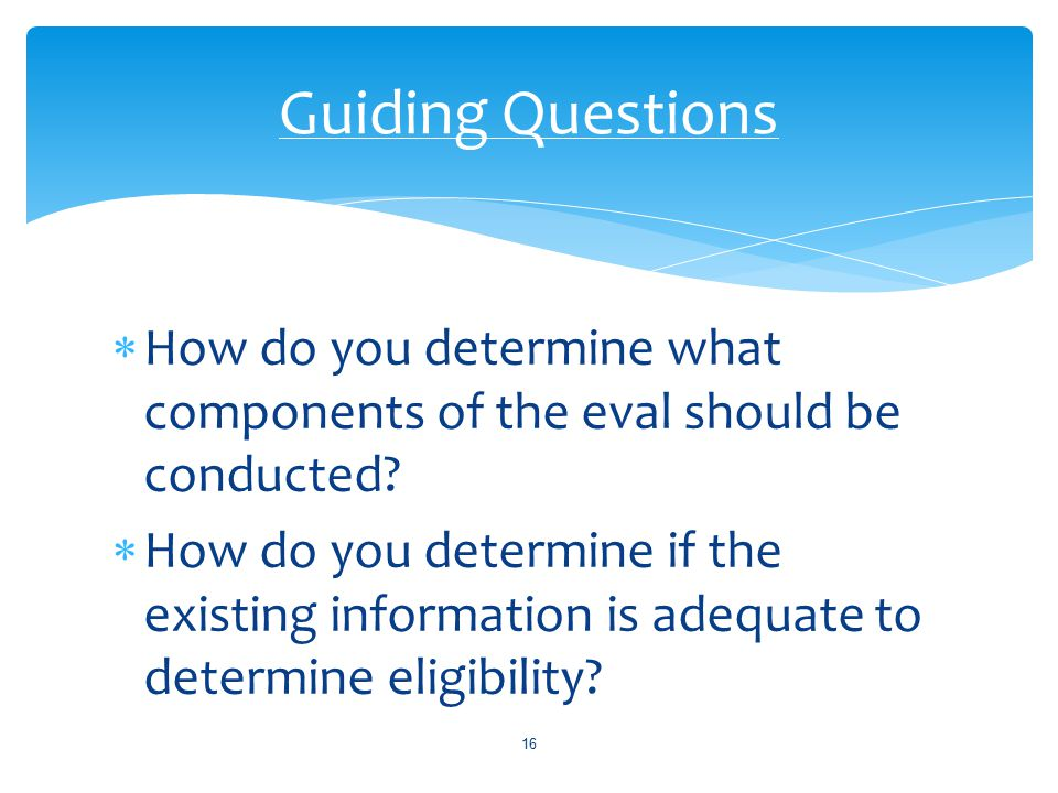  How do you determine what components of the eval should be conducted.