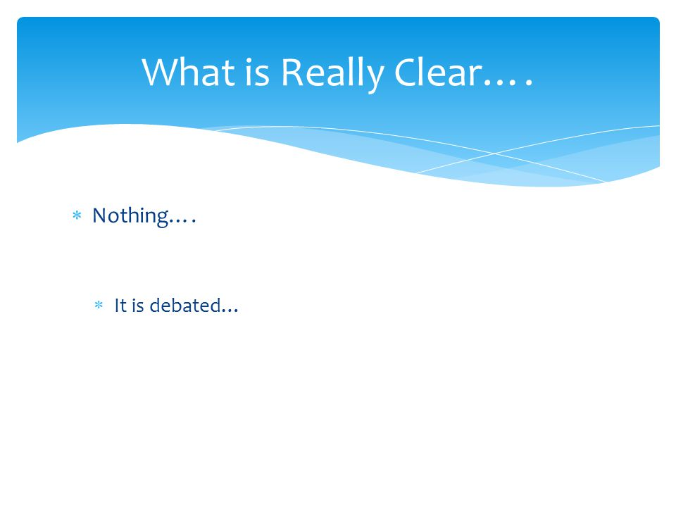  Nothing….  It is debated… What is Really Clear….