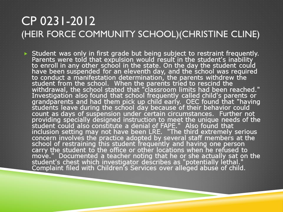 CP 0231-2012 (HEIR FORCE COMMUNITY SCHOOL)(CHRISTINE CLINE)  Student was only in first grade but being subject to restraint frequently.
