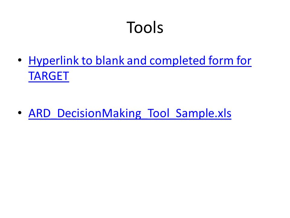 Tools Hyperlink to blank and completed form for TARGET Hyperlink to blank and completed form for TARGET ARD_DecisionMaking_Tool_Sample.xls