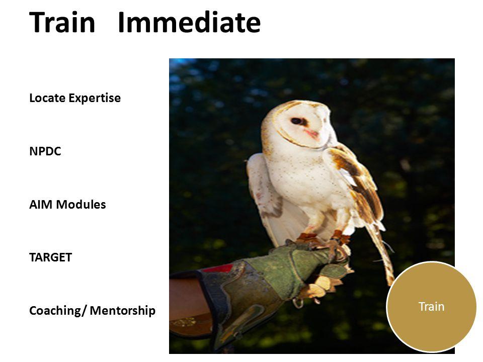Train Immediate Locate Expertise NPDC AIM Modules TARGET Coaching/ Mentorship Train