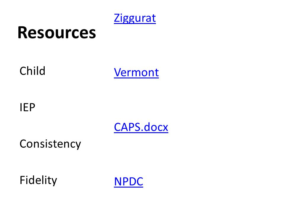 Resources Ziggurat Vermont CAPS.docx NPDC Child IEP Consistency Fidelity