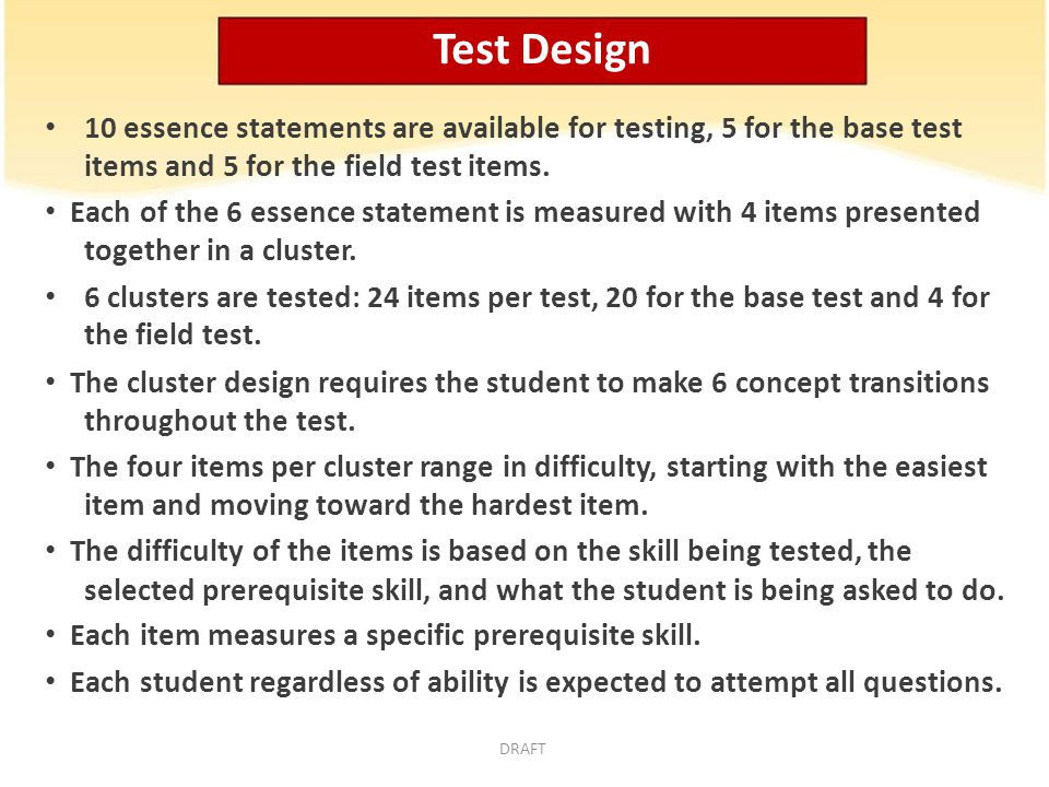 Test Design 10 essence statements are available for testing, 5 for the base test items and 5 for the field test items.