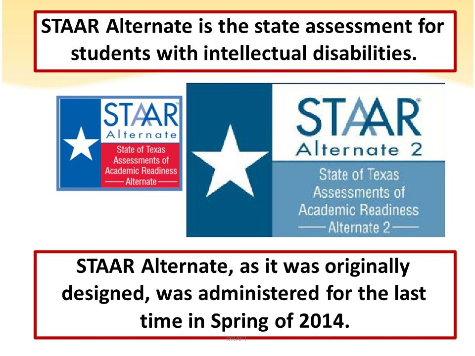 STAAR Alternate is the state assessment for students with intellectual disabilities.