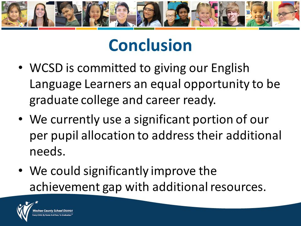 Conclusion WCSD is committed to giving our English Language Learners an equal opportunity to be graduate college and career ready.