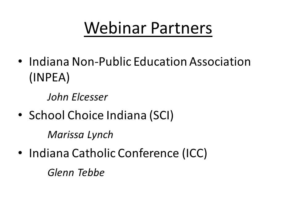 Webinar Partners Indiana Non-Public Education Association (INPEA) John Elcesser School Choice Indiana (SCI) Marissa Lynch Indiana Catholic Conference