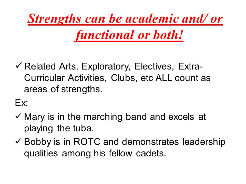 Strengths can be academic and/ or functional or both.