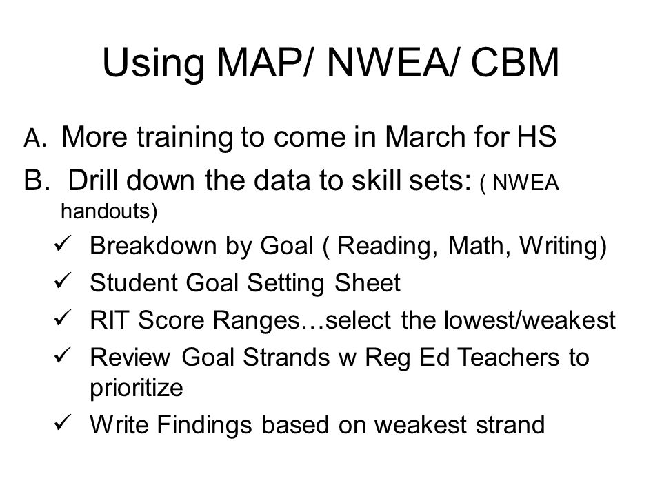 Using MAP/ NWEA/ CBM A. More training to come in March for HS B.
