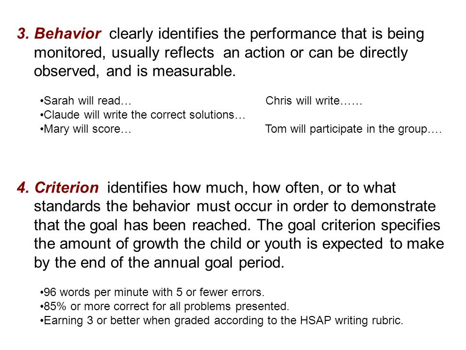 3.Behavior clearly identifies the performance that is being monitored, usually reflects an action or can be directly observed, and is measurable.