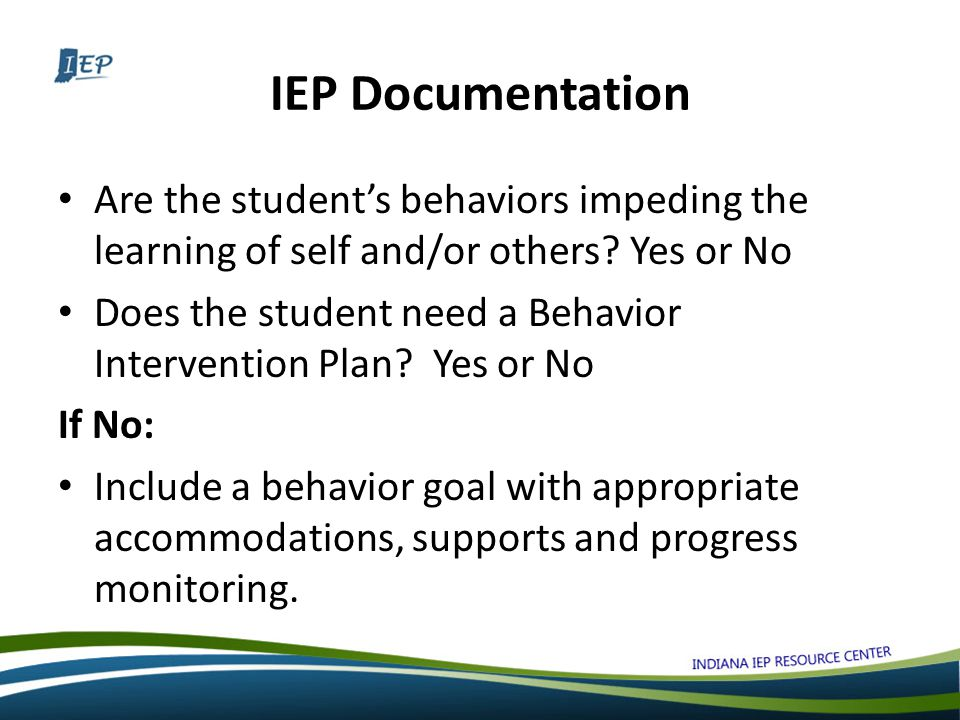 IEP Documentation Are the student's behaviors impeding the learning of self and/or others.