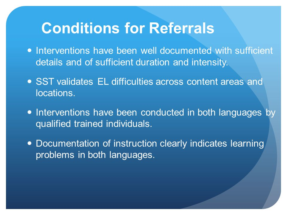 Conditions for Referrals Interventions have been well documented with sufficient details and of sufficient duration and intensity. SST validates EL di