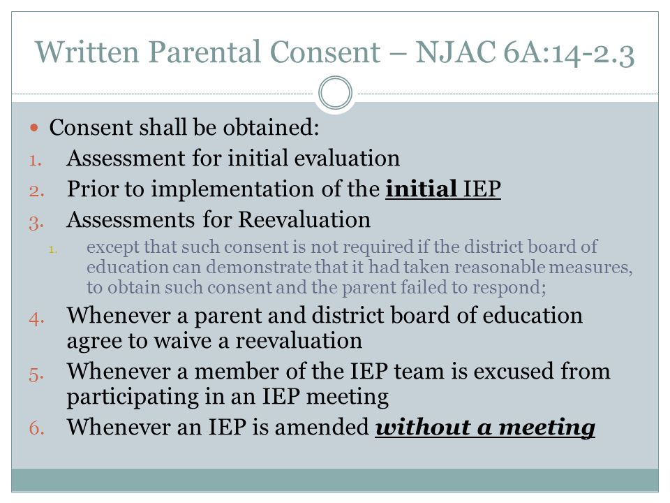 Written Parental Consent – NJAC 6A:14-2.3 Consent shall be obtained: 1.