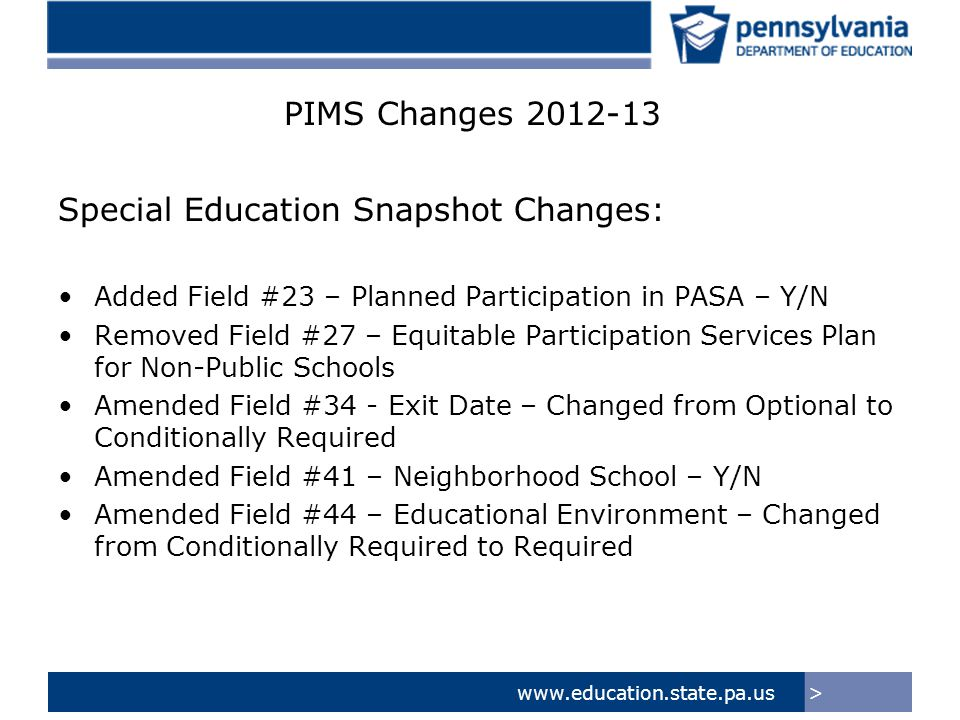 >www.education.state.pa.us PIMS Submission 2012-13 District of Residence (Home District) or Charter School is responsible for uploading Special Education Data to PIMS.