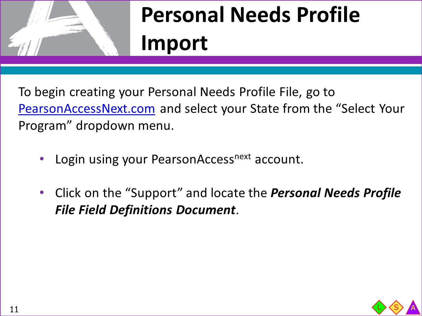 """To begin creating your Personal Needs Profile File, go to PearsonAccessNext.com and select your State from the """"Select Your Program"""" dropdown menu. Pe"""
