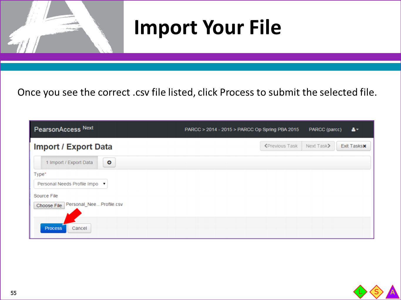 Once you see the correct.csv file listed, click Process to submit the selected file. Import Your File 55