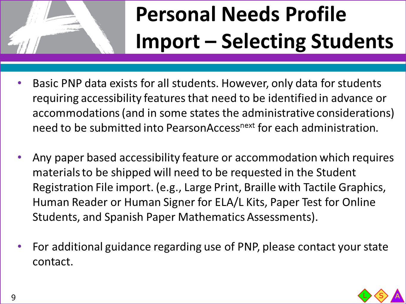 Personal Needs Profile Import – Selecting Students 9 Basic PNP data exists for all students. However, only data for students requiring accessibility f