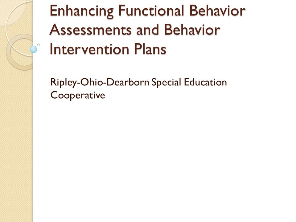 Adding the BIP to IIEP Behavior concerns should be addressed in the IEP in this order: 1.Progress Monitoring Data /Present Levels of Academic and functional Performances  Do not write that social/emotional functioning are appropriate, if they are not.