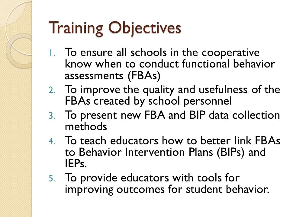 Training Objectives 1. To ensure all schools in the cooperative know when to conduct functional behavior assessments (FBAs) 2. To improve the quality
