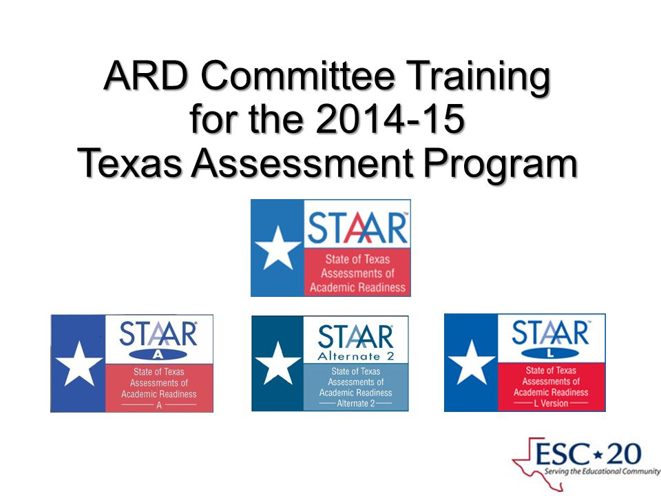 ARD Committee Training for the 2014-15 Texas Assessment Program Presented by ESC Region 11 Fort Worth, Texas