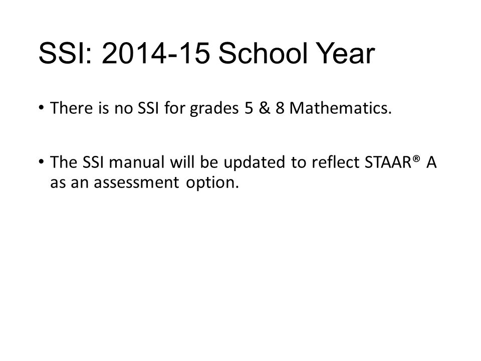 SSI: 2014-15 School Year There is no SSI for grades 5 & 8 Mathematics.