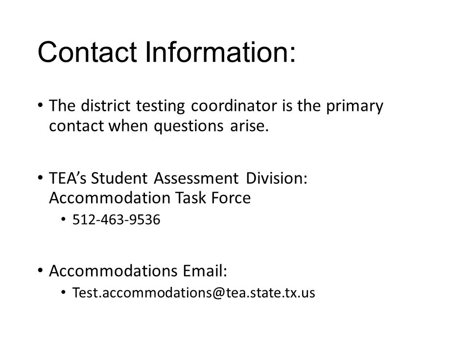Contact Information: The district testing coordinator is the primary contact when questions arise.
