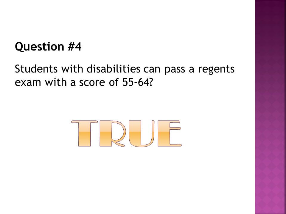 Question #4 Students with disabilities can pass a regents exam with a score of 55-64?