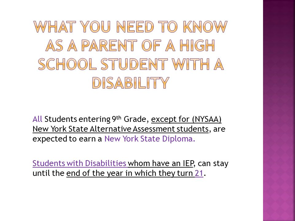 All Students entering 9 th Grade, except for (NYSAA) New York State Alternative Assessment students, are expected to earn a New York State Diploma.