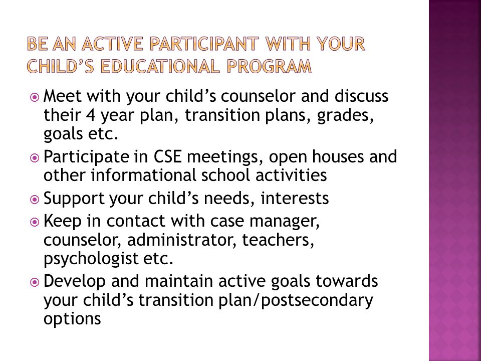  Meet with your child's counselor and discuss their 4 year plan, transition plans, grades, goals etc.