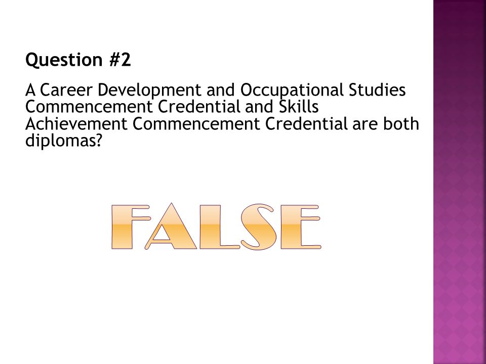 Question #2 A Career Development and Occupational Studies Commencement Credential and Skills Achievement Commencement Credential are both diplomas