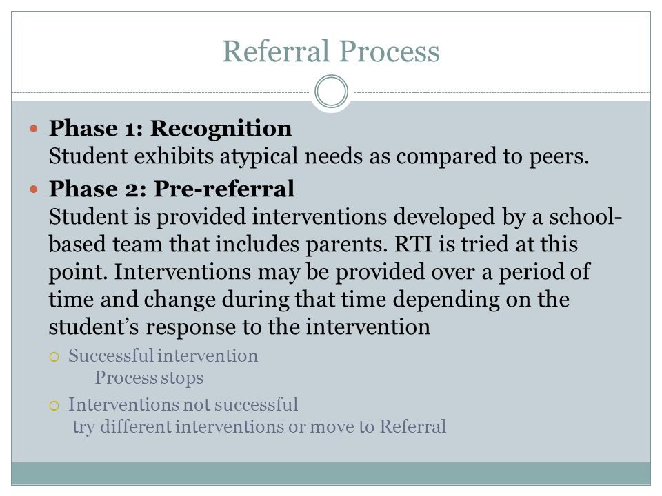 Referral Process Phase 1: Recognition Student exhibits atypical needs as compared to peers.