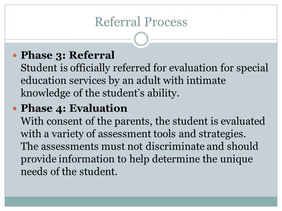 Referral Process Phase 3: Referral Student is officially referred for evaluation for special education services by an adult with intimate knowledge of