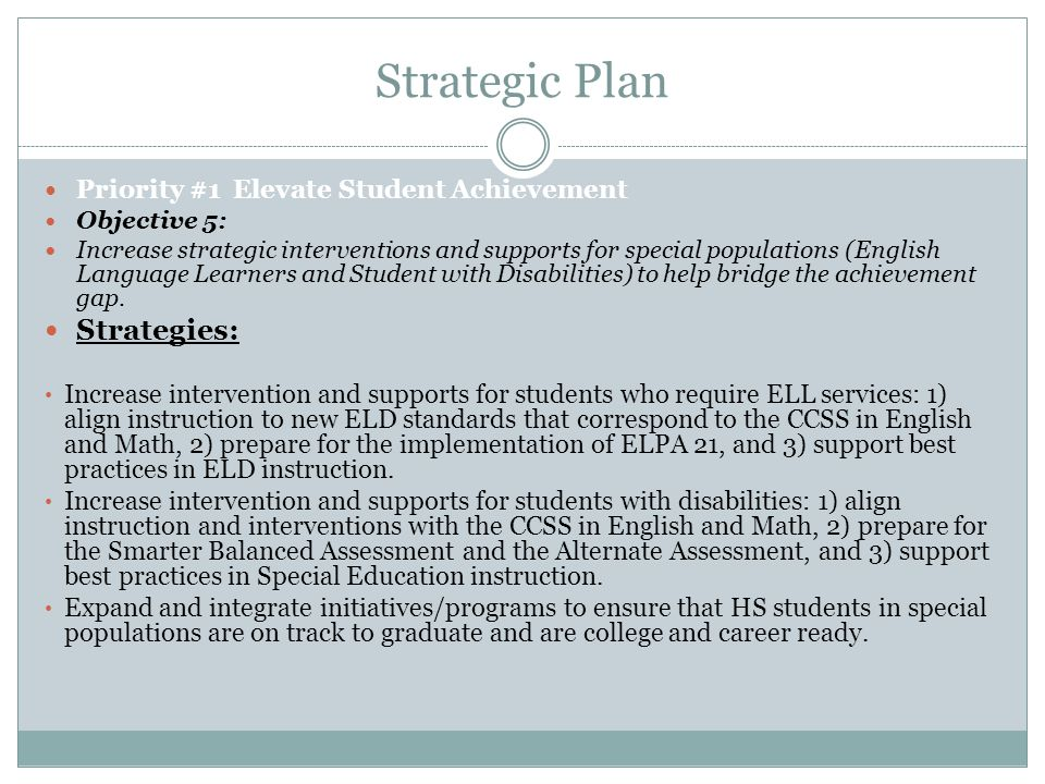 Strategic Plan Priority #1 Elevate Student Achievement Objective 5: Increase strategic interventions and supports for special populations (English Language Learners and Student with Disabilities) to help bridge the achievement gap.