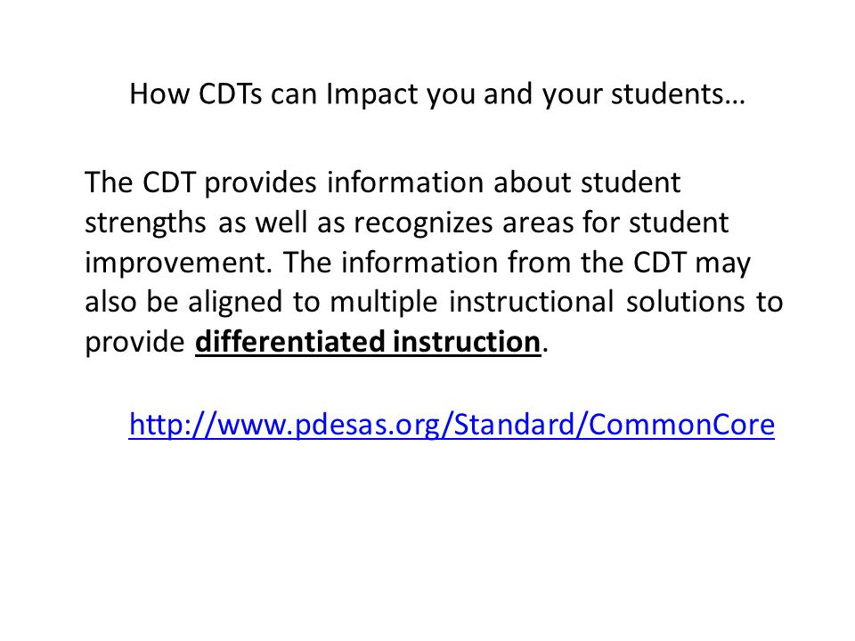 The CDT provides information about student strengths as well as recognizes areas for student improvement.