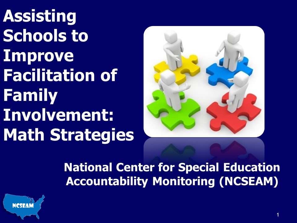 Assisting Schools to Improve Facilitation of Family Involvement: Math Strategies National Center for Special Education Accountability Monitoring (NCSE