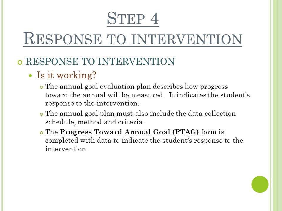 S TEP 4 R ESPONSE TO INTERVENTION RESPONSE TO INTERVENTION Is it working.