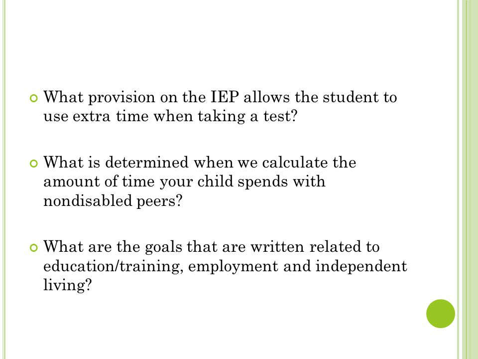 What provision on the IEP allows the student to use extra time when taking a test.